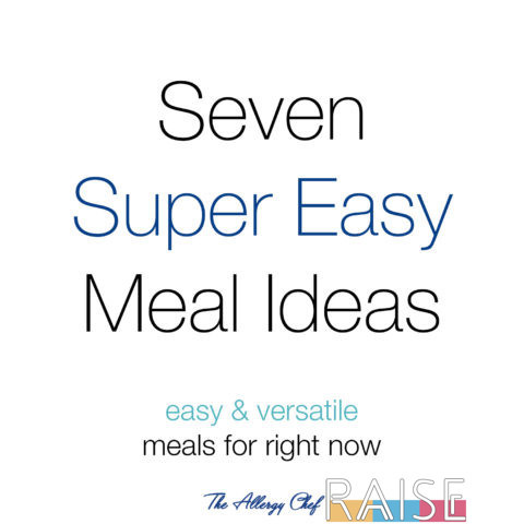 Seven Super Easy Meal Ideas by The Allergy Chef